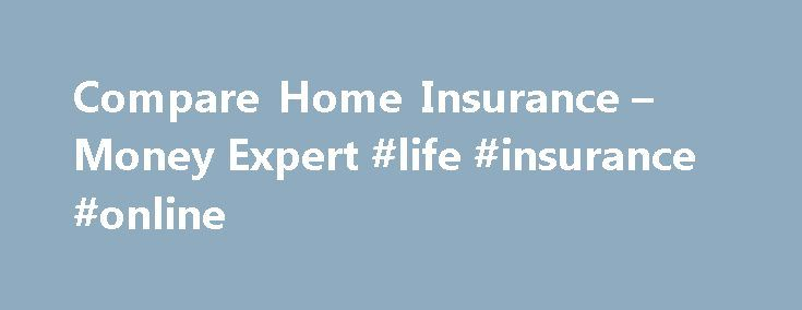 Compare Home Insurance – Money Expert #life #insurance #online http://usa.remmont.com/compare-home-insurance-money-expert-life-insurance-online/  #cheap contents insurance # Home Insurance Compare Hundreds of schemes from the UK's leading insurance companies Compare Home Insurance Quotes Compare home insurance and home contents insurance from leading UK providers and save money on your home insurance or contents insurance quote or renewal with Money Expert. We compare and more. Find cheap…