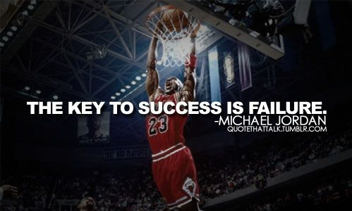 The key to success if failure : ) When you step on the court, field, or gym it isn't if you fail or succeed it's about how hard you try and what you learn from it! ( :