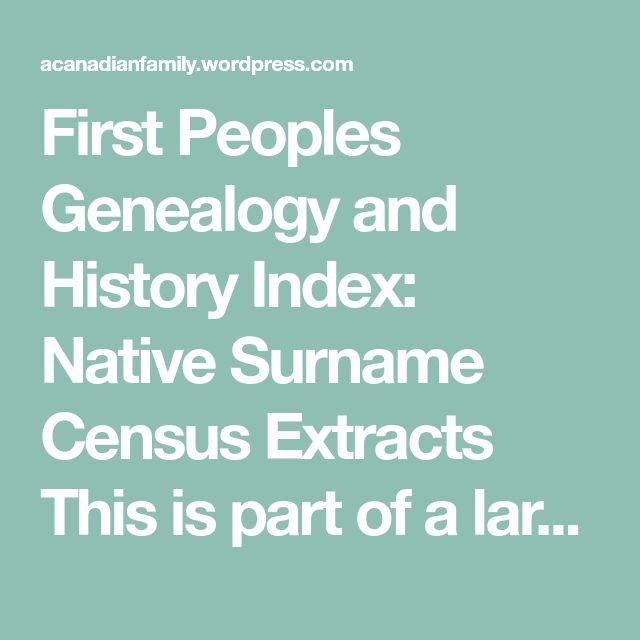 First Peoples Genealogy and History Index: Native Surname CensusExtracts This is part of a larger project to locate surnames carried by Natives, First Peoples and Metis in Eastern Canada. In this series of posts, I list surnames carried by Aboriginal (or part Aboriginal) individuals in the 190, 1911 and 1921 and other census documents for…
