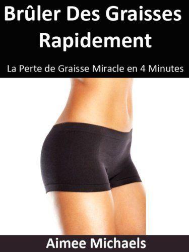 Brûler Des Graisses Rapidement La Perte de Graisse Miracle en 4 Minutes de Aimee Michaels, http://www.amazon.ca/dp/B00EVDGUI8/ref=cm_sw_r_pi_dp_n7-Qsb1GMEV80
