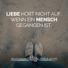Liebe hört nicht auf, wenn ein Mensch gegangen ist - Trauer, Herzschmerz & Melancholie #zitate #sprüche #spruchbilder #deutsch