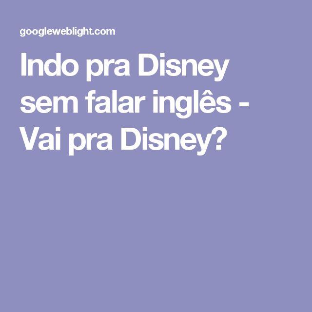 Indo pra Disney sem falar inglês - Vai pra Disney?