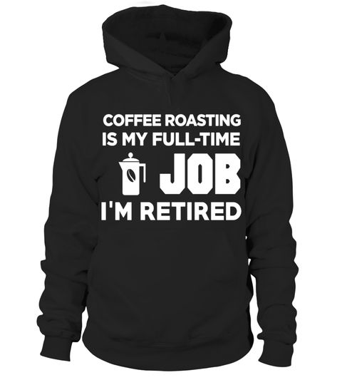 """# Coffee Roasting Is My Full Time Job I'm Retired T-Shirt .  Special Offer, not available in shops      Comes in a variety of styles and colours      Buy yours now before it is too late!      Secured payment via Visa / Mastercard / Amex / PayPal      How to place an order            Choose the model from the drop-down menu      Click on """"Buy it now""""      Choose the size and the quantity      Add your delivery address and bank details      And that's it!      Tags: This design is just one of…"""