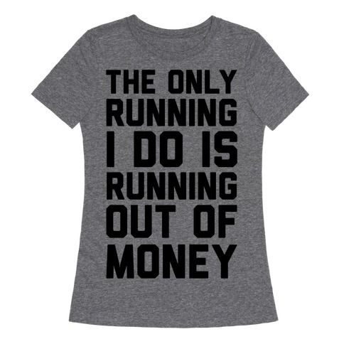 This funny fitness shirt is perfect for fans of  laziness and being broke, because the only running I do is running out of money. This workout shirt is for fans of lazy quotes, funny workout shirts, fitness t shirts and women's workout clothes.