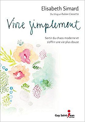 Vivre simplement: Elisabeth Simard: 9782897583644: Books - Amazon.ca