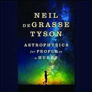 Astrophysics for People in a Hurry by Neil deGrasse Tyson. What is the nature of space and time? How do we fit within the universe? How does the universe fit within us? There's no better guide through these mindexpanding questions than acclaimed astrophysicist and bestselling author Neil deGrasse Tyson.But today, few of us have time to contemplate the cosmos. So Tyson brings the universe down to Earth succinctly and clearly, with sparkling wit, in digestible chapters consumable anytime and…