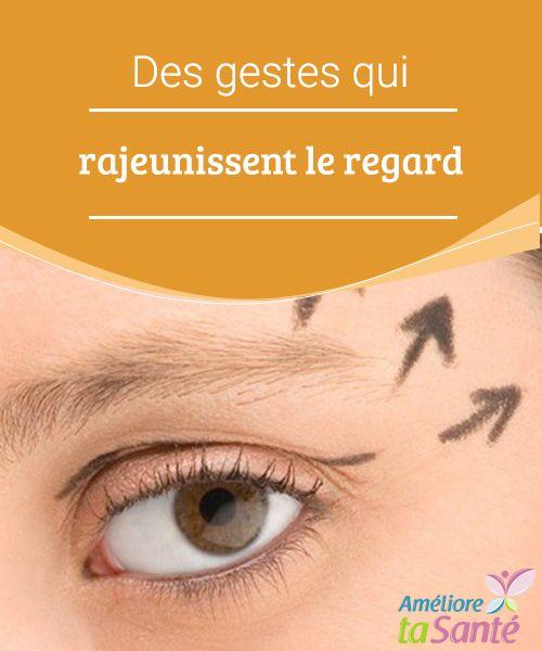 Des gestes qui rajeunissent le regard Notre regard est notre signe distinctif. Les yeux sont non seulement le miroir de l'âme mais aussi le reflet de notre état de santé