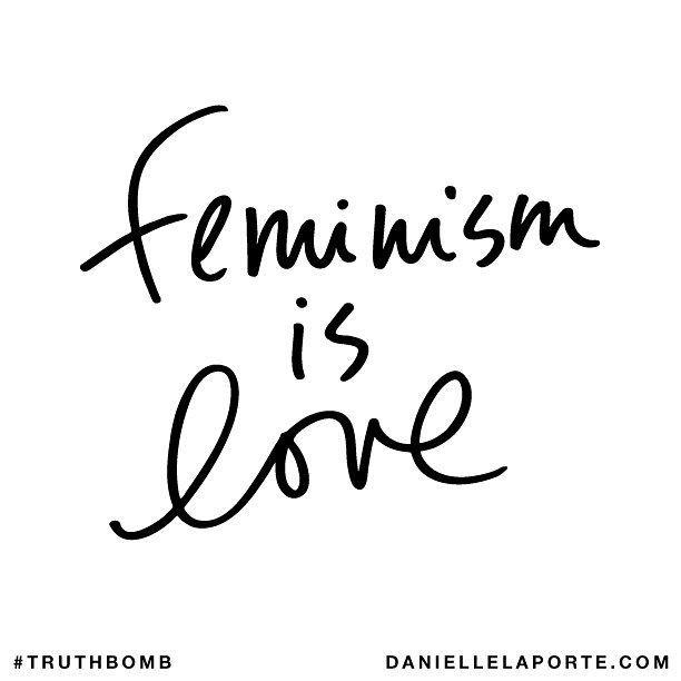 Feminism is love.