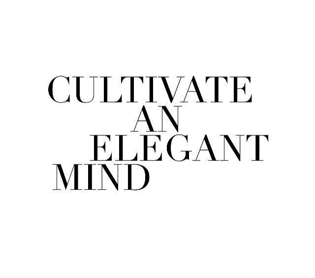 Cultivate an elegant mind.