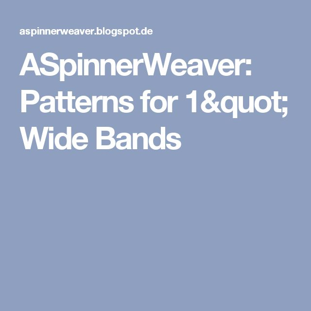 "ASpinnerWeaver: Patterns for 1"" Wide Bands"