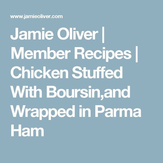 Jamie Oliver | Member Recipes | Chicken Stuffed With Boursin,and Wrapped in Parma Ham