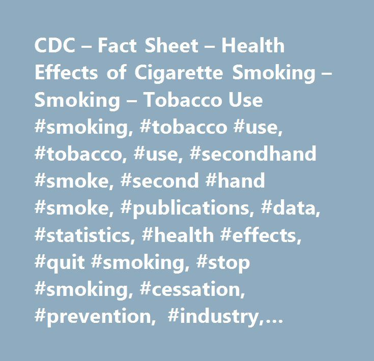 CDC – Fact Sheet – Health Effects of Cigarette Smoking – Smoking – Tobacco Use #smoking, #tobacco #use, #tobacco, #use, #secondhand #smoke, #second #hand #smoke, #publications, #data, #statistics, #health #effects, #quit #smoking, #stop #smoking, #cessation, #prevention, #industry, #products, #chewing, #smokeless, #youth, #publication, #products, #quick #links, #fact #sheet, #factsheet…