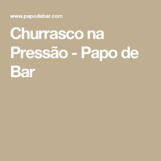 Churrasco na Pressão - Papo de Bar
