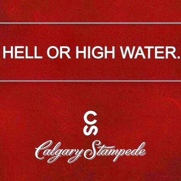 Calgary Stampede 2013- come hell or high water; Stampede on