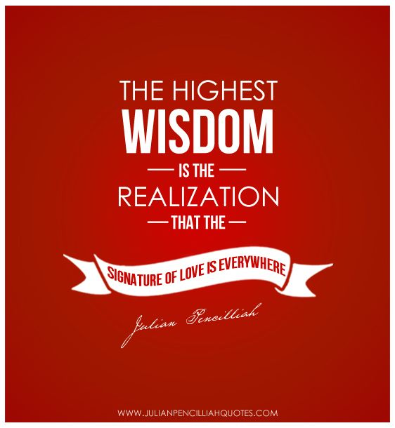 'The highest wisdom is the realization that the signature of love is everywhere' - Julian Pencilliah #Quotes #Wisdom #Intelligence