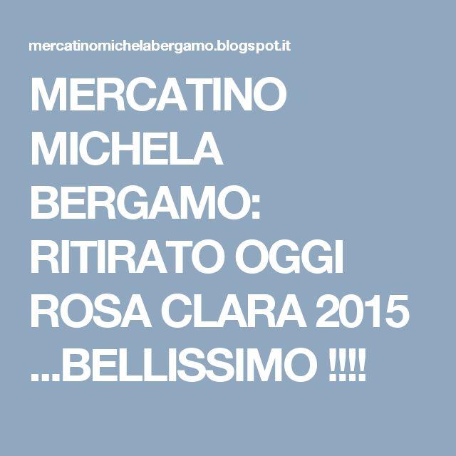 MERCATINO MICHELA BERGAMO: RITIRATO OGGI ROSA CLARA 2015 ...BELLISSIMO !!!!