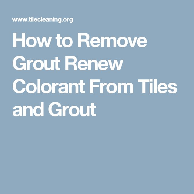 How to Remove Grout Renew Colorant From Tiles and Grout