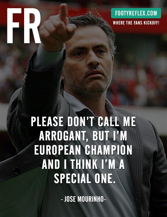 Jose Mourinho - Please don't call me arrogant, but I'm European champion and I think I'm a special one. — Quotes