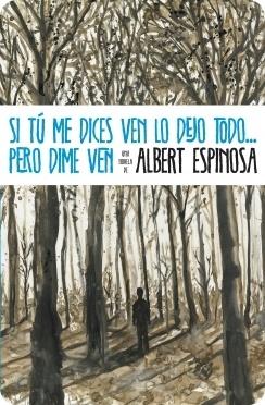 """""""Si tu me dicen ven, lo dejo todo. Pero dime ven"""" de Albert Espinosa."""