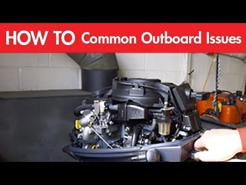 The Most Common Outboard Engine Issues Fuel Systems and