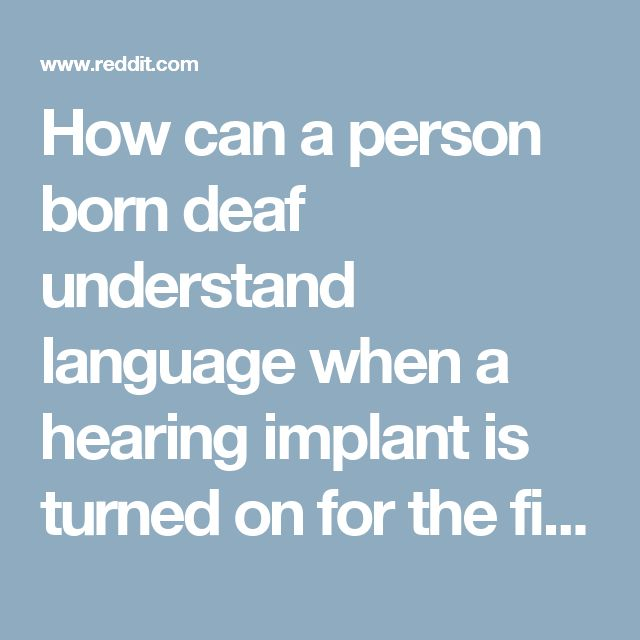How can a person born deaf understand language when a hearing implant is turned on for the first time? - askscience
