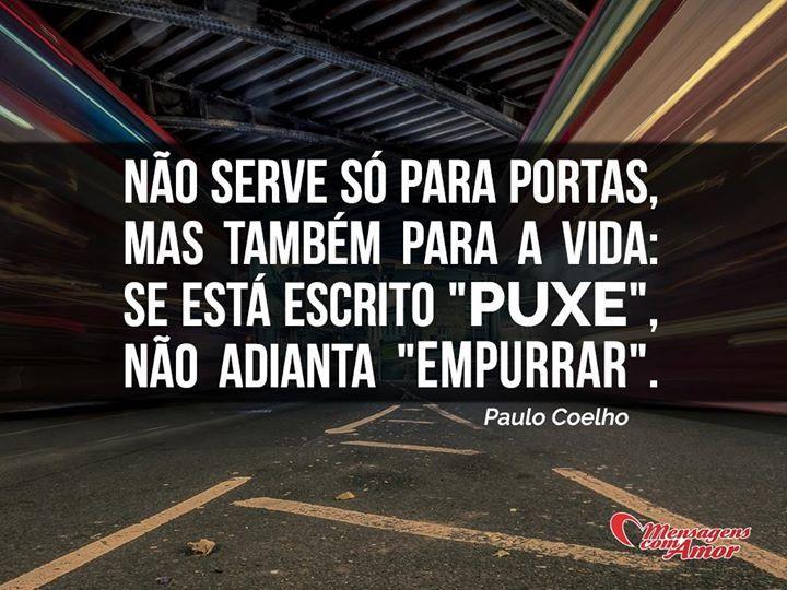 Não serve só para portas, mas também para a vida: se está escrito puxe não adianta empurrar. #porta #vida #puxar #empurrar #coelho #paulocoelho #filosofia