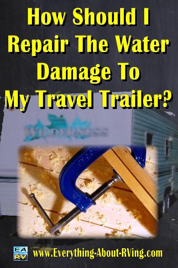 How Should I Repair The Water Damage To My Travel Trailer?