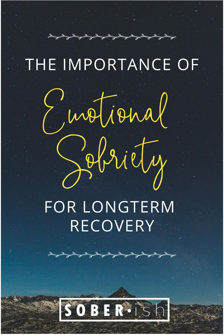 Emotional Sobriety What It Is How To Get It Soberish Sober Life Sobriety Sober