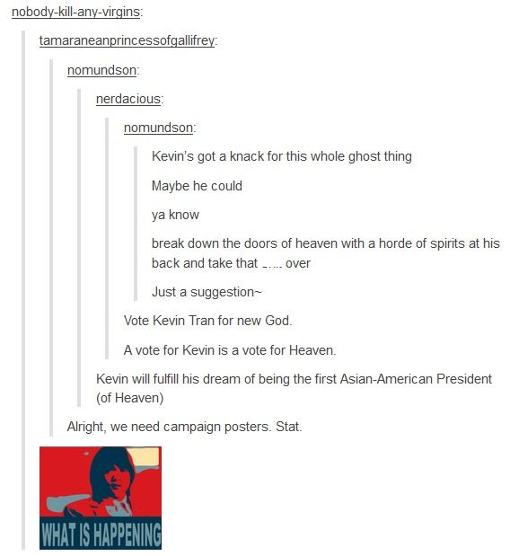 """A vote for Kevin is a vote for heaven"" lol"
