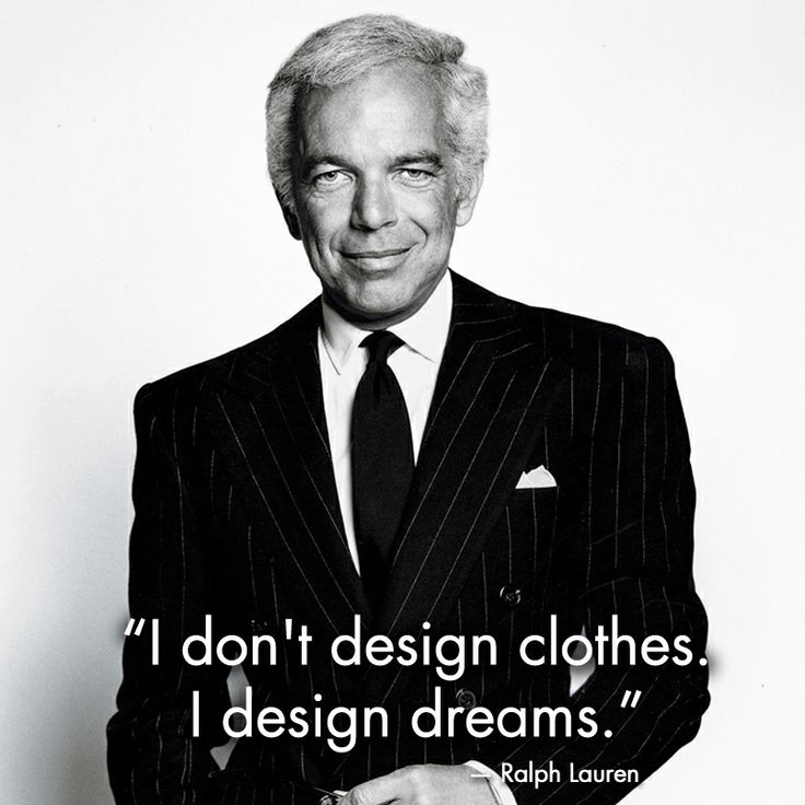 Ralph Lauren-hands down my all time favorite designer!!
