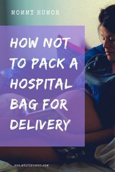 Mom humor: How NOT to pack a hospital bag for delivery! One momma funny birth story