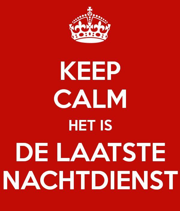 Keep calm het is de laatste  nachtdienst