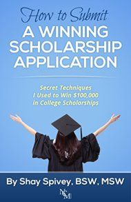 How To Submit A Winning Scholarship Application: Secret Techniques I Used To Win $100,000 In College Scholarships by Shay Spivey, Bsw, Msw ebook deal