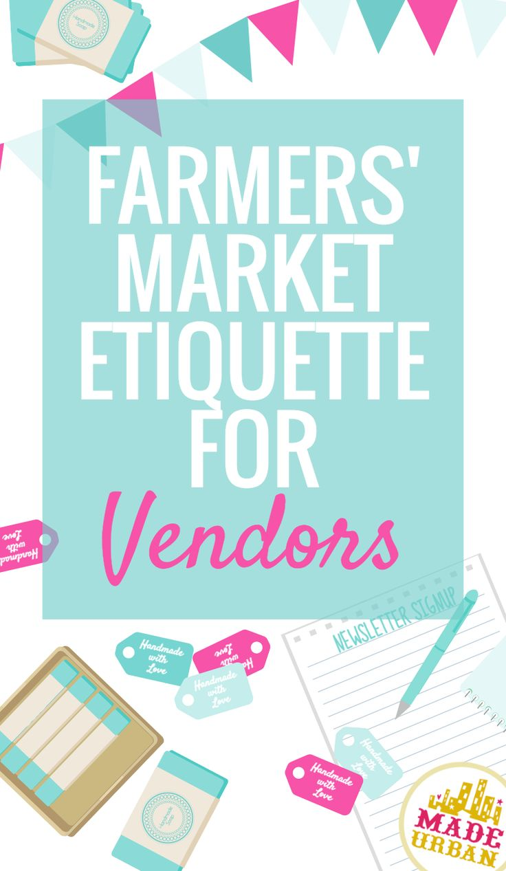 If you're planning to sell your handmade products at a Farmers' Market, be sure you're following the unwritten etiquette rules to keep the organizers, vendors, shoppers and city officials happy. Click to find out what they are.