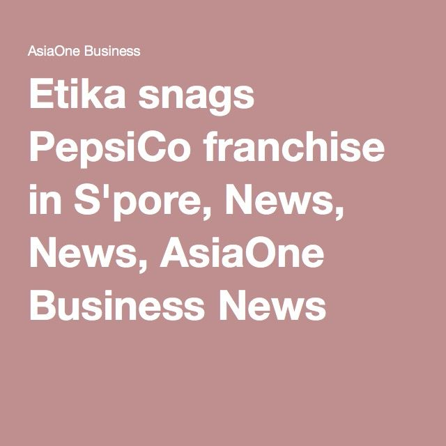 Etika snags PepsiCo franchise in S'pore, News, News, AsiaOne Business News