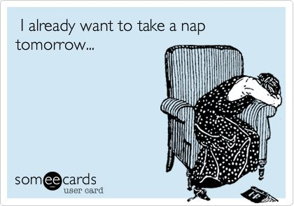 I already want to take a nap tomorrow...Fuh Real, Nap Time, Mmmmm Naps, So True, Nursing Schools, Tammy Tarng, Naps Tomorrow, Me Everyday, Back To School