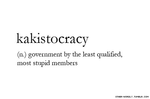 pronunciation | \ka-kis-'to-kra-sE\                                    #kakistocracy, english, origin: greek, noun, i don't like political words, not going to post very many, politics, government, republican, democrat, democrats, republicans, congress, words, otherwordly, other-wordly, definitions, K,