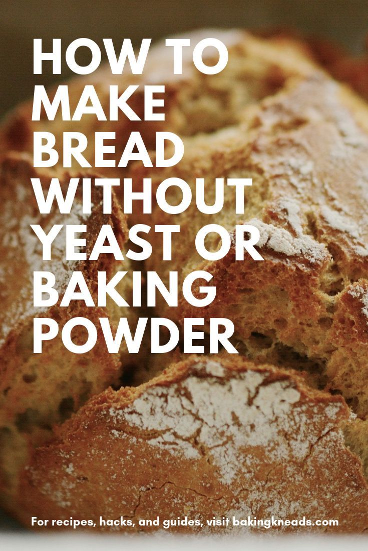 How to Make Bread Without Yeast or Baking Powder | Bread ...
