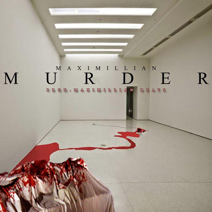 Hip Hop + Lifestyle : VIDEOS: Maximillian- Murder (Prod.Maximillian)