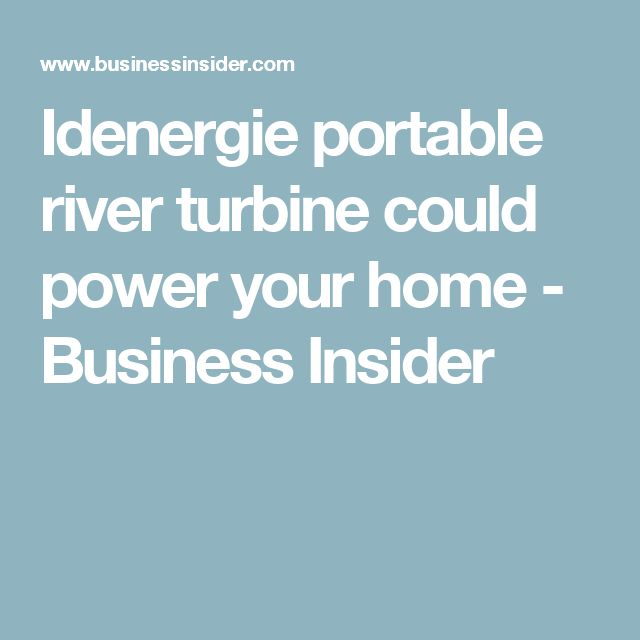 Idenergie portable river turbine could power your home - Business Insider
