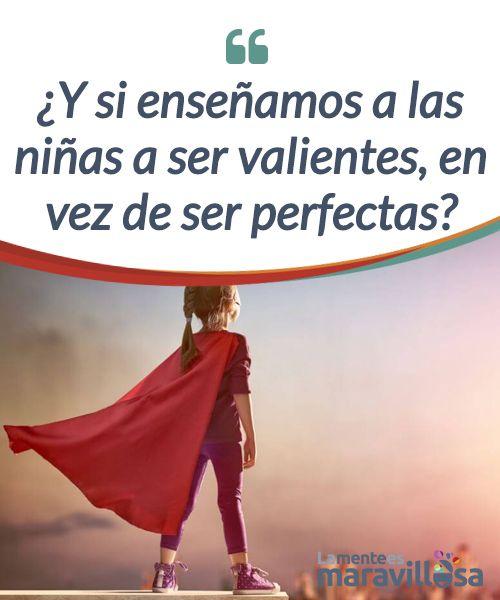 ¿Y si enseñamos a las niñas a ser valientes, en vez de ser perfectas? Las #niñas que hoy ocupan parques y pupitres son las mujeres del mañana. Unas mujeres que nunca serán #perfectas, pero que sí pueden ser #valientes... #Psicología