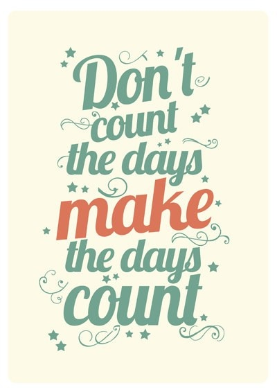 Make your day count! | Quotes & Sayings | Quotes, Motivational