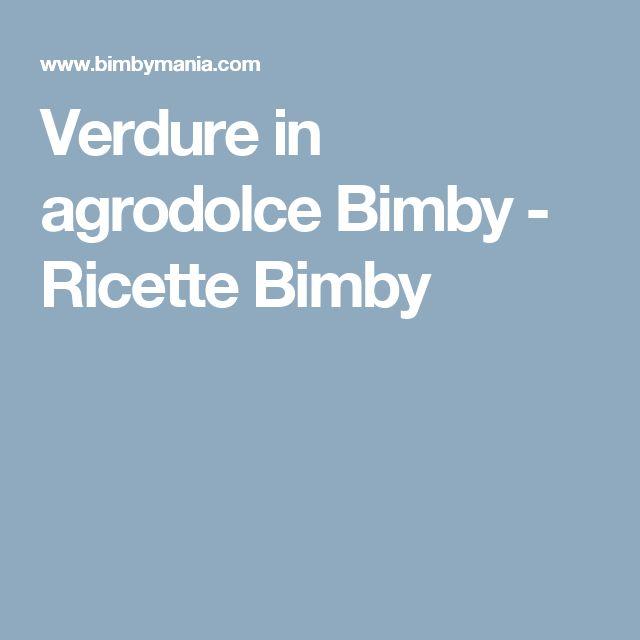 Verdure in agrodolce Bimby - Ricette Bimby