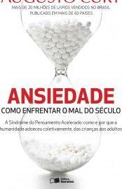Download Ansiedade - Como Enfrentar o Mal do Seculo - Sangue e Rosas - Augusto Cury em e PUB mobi e PDF