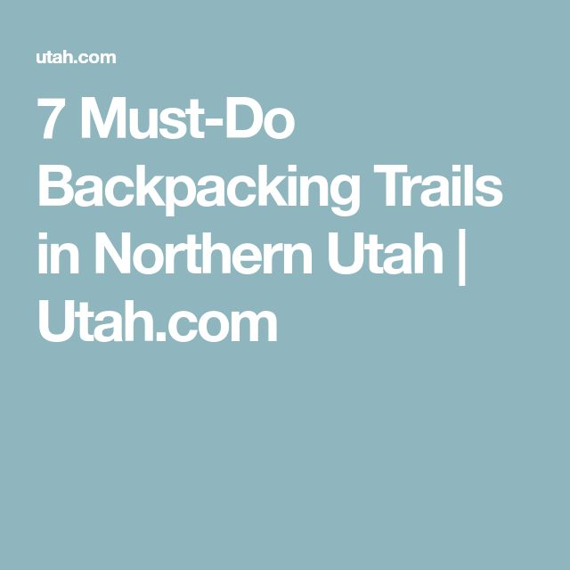 7 Must-Do Backpacking Trails in Northern Utah                                   Utah.com