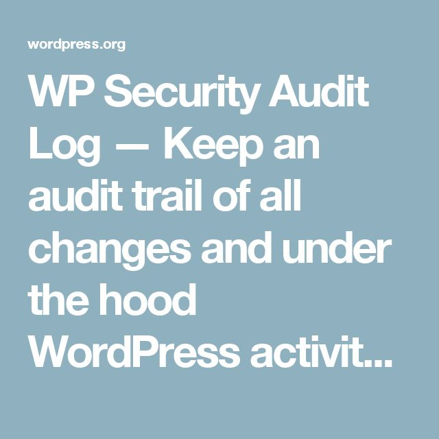 WP Security Audit Log —   Keep an audit trail of all changes and under the hood WordPress activity to ensure productivity and thwart possible WordPress hacker attacks.