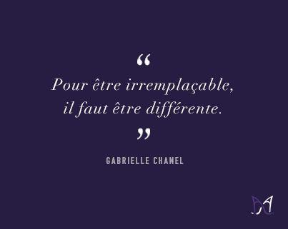 - Pour être irremplaçable, il faut être différente - (Coco Chanel)