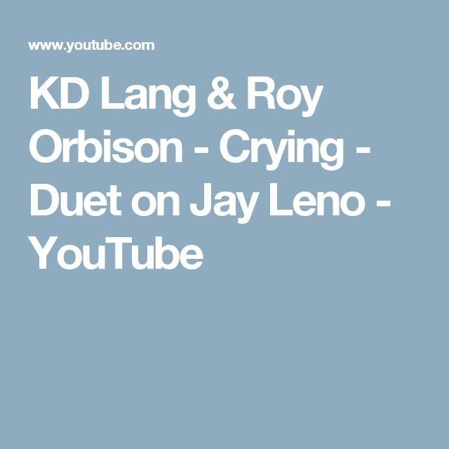 KD Lang & Roy Orbison - Crying - Duet on Jay Leno - YouTube