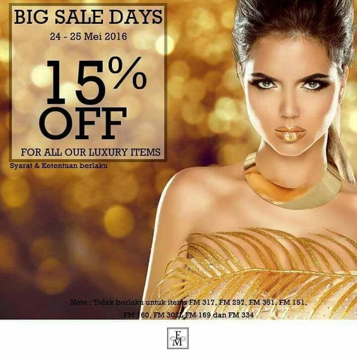 Kejutan hebat..!!! Hadir Big Sale Days  Dari tanggal 24 - 25 Mei 2016. Diskon 15% untuk seluruh Luxury items kami.  Dapatkan segera! Jangan sampai ketinggalan. Note: promo tidak berlaku untuk items: FM 317, FM 297, FM 351, FM 151, FM 160, FM 302L FM 169 dan FM 334. Order segera di my inboq ya