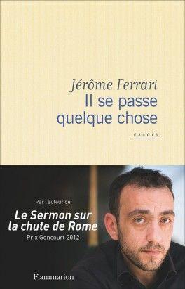 Découvrez Il se passe quelque chose de Jérôme Ferrari sur Booknode, la communauté du livre